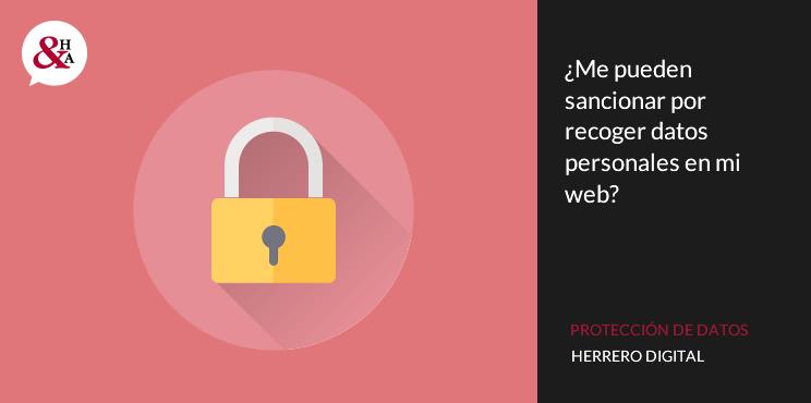 ¿Me pueden sancionar por recoger datos personales en mi web?